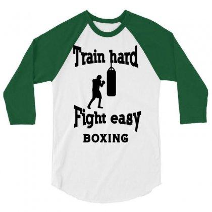 Train Hard Fight Easy Boxing 3/4 Sleeve Shirt Designed By Tonyhaddearts