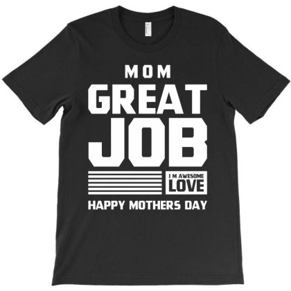 Mom Great Job - Mothers Day Gift Cool T-shirt Designed By Diogo Calheiros
