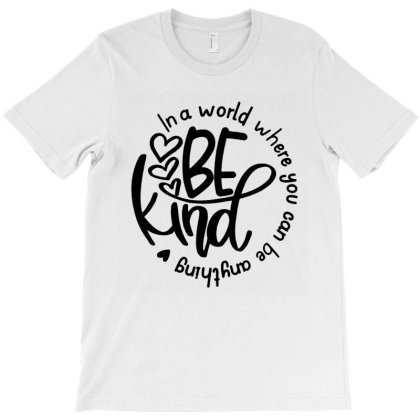 In A World Where You Can Be Anything T-shirt Designed By Jacobs