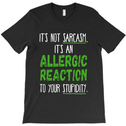 Its Not Sarcasm It's An Allergic Reaction T-shirt Designed By Jacobs