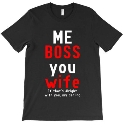Me Boss You Wife If That Alright T-shirt Designed By Jacobs