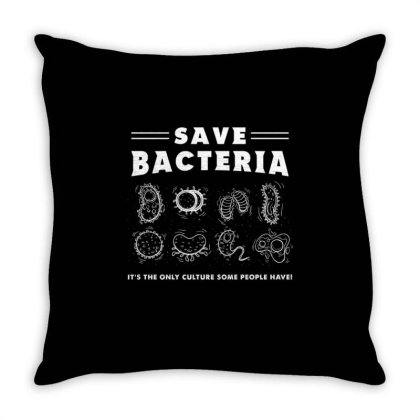 Save Bacteria It's The Only Culture Some People Have For Microbiology Throw Pillow Designed By Ngiart
