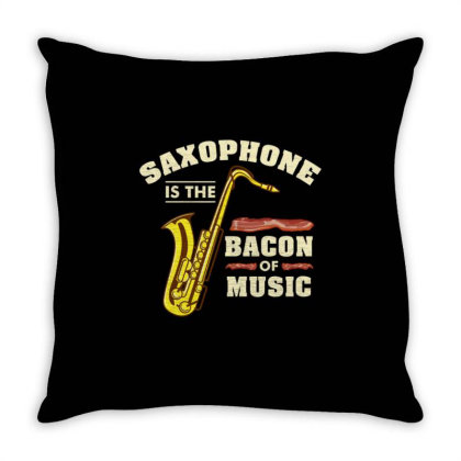Saxophone Is The Bacon Of Music For Saxophone Player Throw Pillow Designed By Ngiart