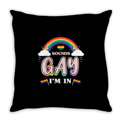 Sounds Gay I'm In For Lgbt Throw Pillow Designed By Ngiart