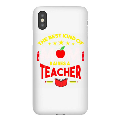 The Best Kind Of Mom Raises A Teacher For Mother's Day Iphonex Case Designed By Ngiart