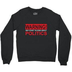 warning may start talking about politics Crewneck Sweatshirt | Artistshot