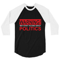 warning may start talking about politics 3/4 Sleeve Shirt | Artistshot