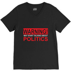warning may start talking about politics V-Neck Tee | Artistshot