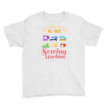 Yes I Really Do Need All These Sewing Machine For Sewing Lover Youth Tee Designed By Ngiart