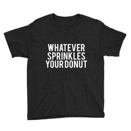 Whatever Sprinkles Your Donut Funny T Shirt Youth Tee Designed By Gnuh79