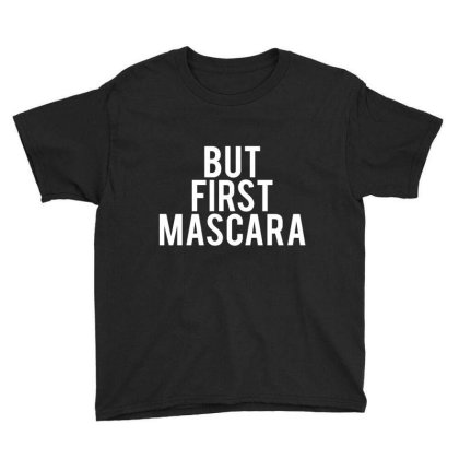 But First Mascara Funny T Shirt Youth Tee Designed By Gnuh79