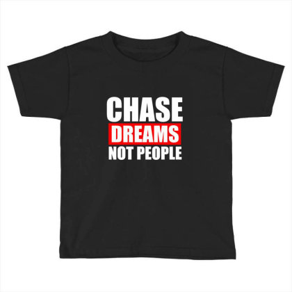 Chase Dreams Not People Funny T Shirt Toddler T-shirt Designed By Gnuh79