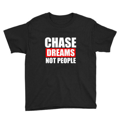 Chase Dreams Not People Funny T Shirt Youth Tee Designed By Gnuh79