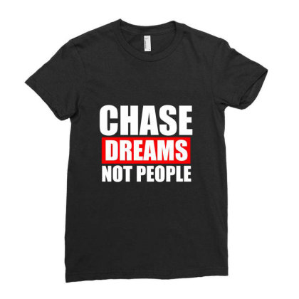 Chase Dreams Not People Funny T Shirt Ladies Fitted T-shirt Designed By Gnuh79
