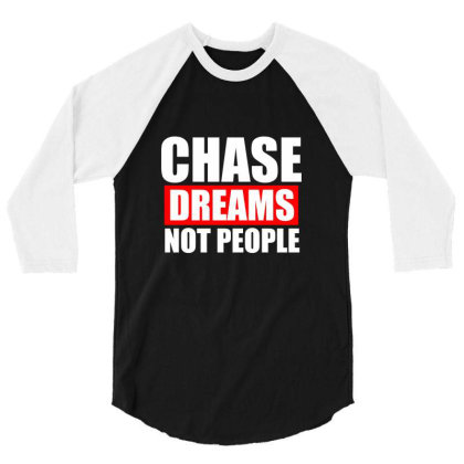 Chase Dreams Not People Funny T Shirt 3/4 Sleeve Shirt Designed By Gnuh79