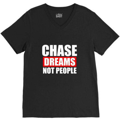 Chase Dreams Not People Funny T Shirt V-neck Tee Designed By Gnuh79
