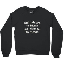 animals are my friends and i don't eat my friend funny t shirt Crewneck Sweatshirt | Artistshot