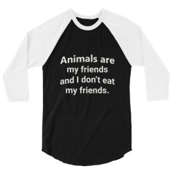 animals are my friends and i don't eat my friend funny t shirt 3/4 Sleeve Shirt | Artistshot