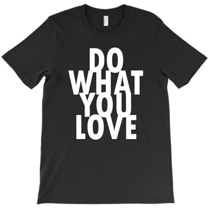 Do What You Love T-shirt Designed By Word Power