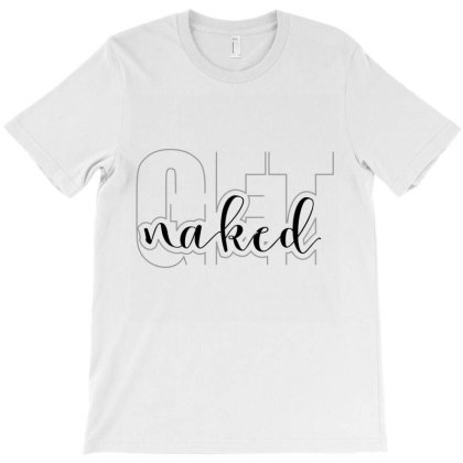 Get Naked... T-shirt Designed By Word Power
