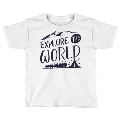 Explore The World Toddler T-shirt Designed By Estore