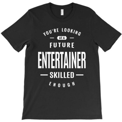 Entertainer Gift Funny Job Title Profession Birthday Idea T-shirt Designed By Cidolopez
