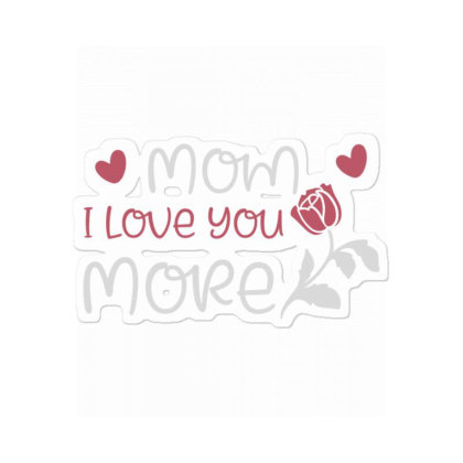 Mom I Love You More  Funny T Shirt Sticker Designed By Gnuh79