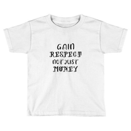 Gain Respect Not Money Toddler T-shirt Designed By Chiks