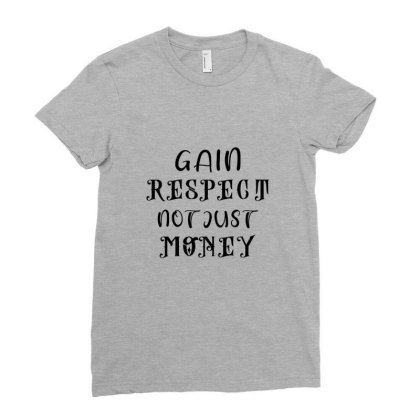 Gain Respect Not Money Ladies Fitted T-shirt Designed By Chiks