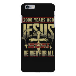 2000 years ago jesus ended the debate of which lives matter he died fo iPhone 6 Plus/6s Plus Case | Artistshot