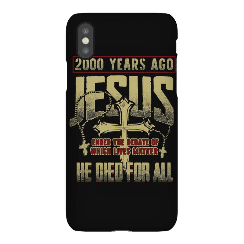 2000 Years Ago Jesus Ended The Debate Of Which Lives Matter He Died Fo Iphonex Case   Artistshot