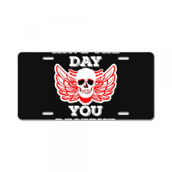 Have The Day You Deserve License Plate | Artistshot