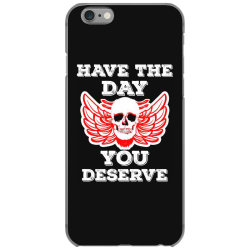 Have The Day You Deserve iPhone 6/6s Case | Artistshot