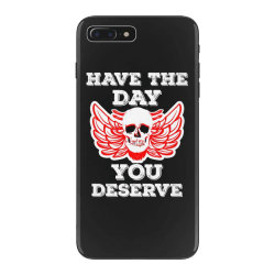 Have The Day You Deserve iPhone 7 Plus Case | Artistshot