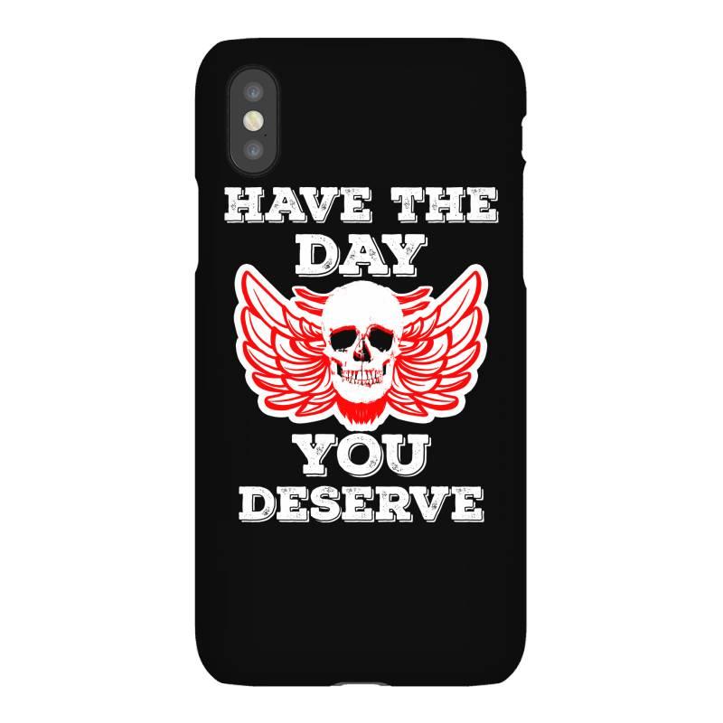 Have The Day You Deserve Iphonex Case | Artistshot