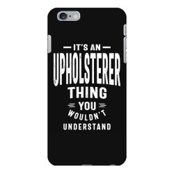 Upholsterer Gift Funny Job Title Profession Birthday Idea iPhone 6 Plus/6s Plus Case | Artistshot