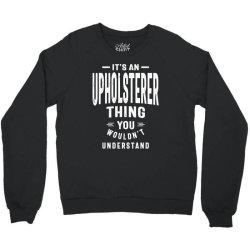 Upholsterer Gift Funny Job Title Profession Birthday Idea Crewneck Sweatshirt | Artistshot