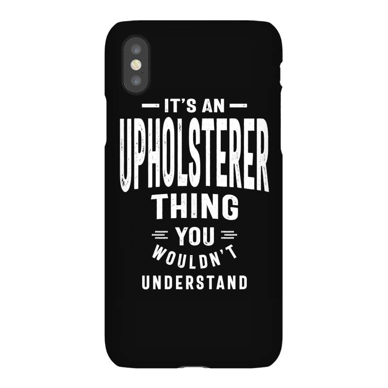 Upholsterer Gift Funny Job Title Profession Birthday Idea Iphonex Case | Artistshot