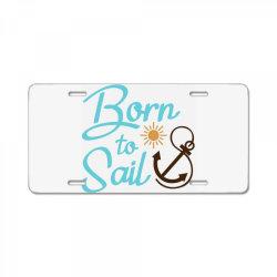 Born to Sail License Plate | Artistshot