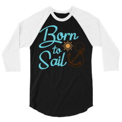 Born to Sail 3/4 Sleeve Shirt | Artistshot