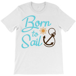 Born to Sail T-Shirt | Artistshot