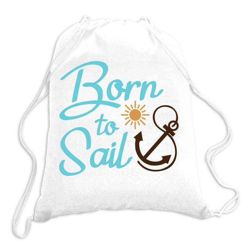 Born To Sail Drawstring Bags | Artistshot