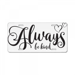 Always Be Kind License Plate | Artistshot