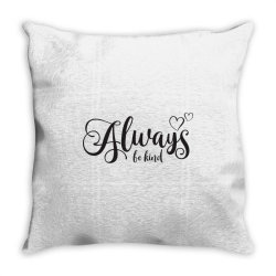 Always Be Kind Throw Pillow | Artistshot