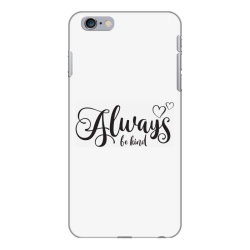 Always Be Kind iPhone 6 Plus/6s Plus Case | Artistshot