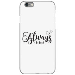 Always Be Kind iPhone 6/6s Case | Artistshot