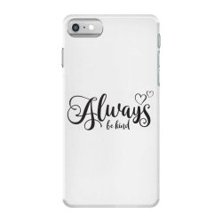 Always Be Kind iPhone 7 Case | Artistshot