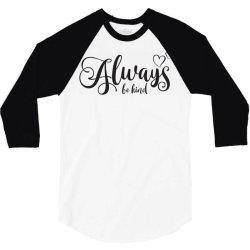 Always Be Kind 3/4 Sleeve Shirt | Artistshot