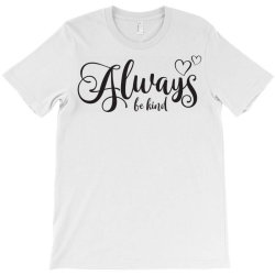 Always Be Kind T-Shirt | Artistshot