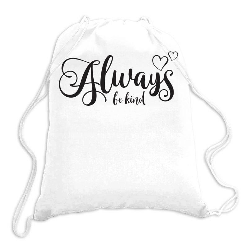 Always Be Kind Drawstring Bags   Artistshot